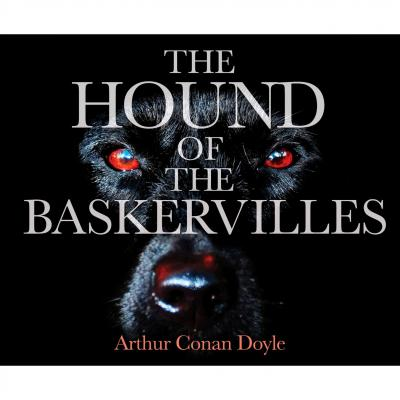 The Hound of the Baskervilles (Unabridged) - Sir Arthur Conan Doyle