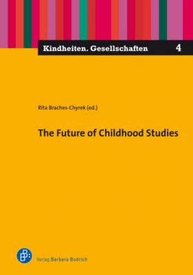 The Future of Childhood Studies - Группа авторов Kindheiten. Gesellschaften