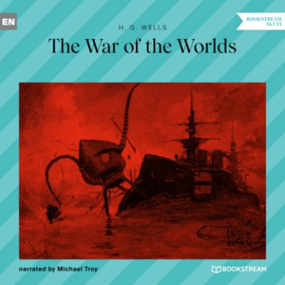 The War of the Worlds (Unabridged) - H. G. Wells