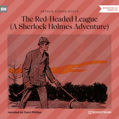 The Red-Headed League - A Sherlock Holmes Adventure (Unabridged) - Sir Arthur Conan Doyle