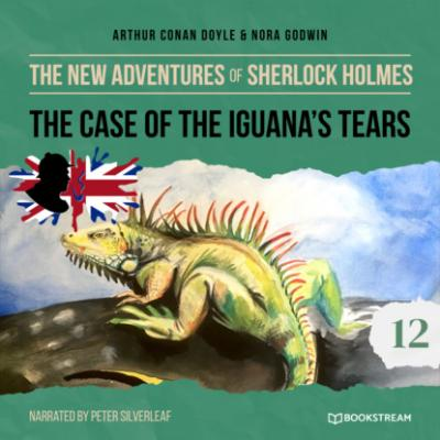 The New Adventures of Sherlock Holmes, Episode 12: The Case of the Iguana's Tears (Unabridged) - Sir Arthur Conan Doyle