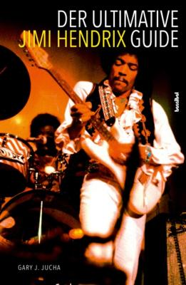Der ultimative Jimi Hendrix Guide - Gary J. Jucha