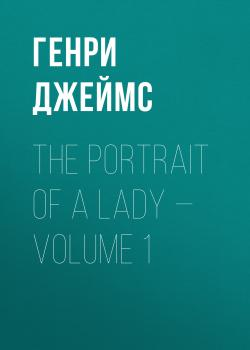 Скачать The Portrait of a Lady — Volume 1 - Генри Джеймс