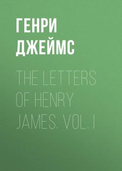 Скачать The Letters of Henry James. Vol. I - Генри Джеймс