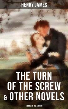Скачать The Turn of the Screw & Other Novels - 4 Books in One Edition - Генри Джеймс