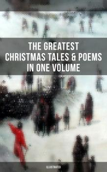 Скачать The Greatest Christmas Tales & Poems in One Volume (Illustrated) - О. Генри