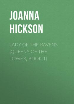 Скачать Lady of the Ravens (Queens of the Tower, Book 1) - Joanna Hickson