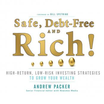 Скачать Safe, Debt-Free, and Rich! - High-Return, Low-Risk Investing Strategies That Can Make You Wealthy (Unabridged) - Andrew Packer