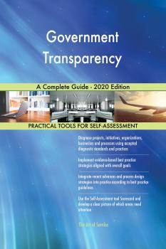 Скачать Government Transparency A Complete Guide - 2020 Edition - Gerardus Blokdyk