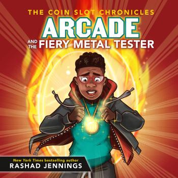 Скачать Arcade and the Fiery Metal Tester - The Coin Slot Chronicles, Book 3 (Unabridged) - Rashad Jennings