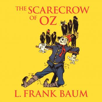 Скачать The Scarecrow of Oz - Oz, Book 9 (Unabridged) - L. Frank Baum