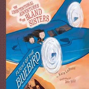 Скачать Flight of the Bluebird - The Unintentional Adventures of the Bland Sisters 3 (Unabridged) - Kara LaReau