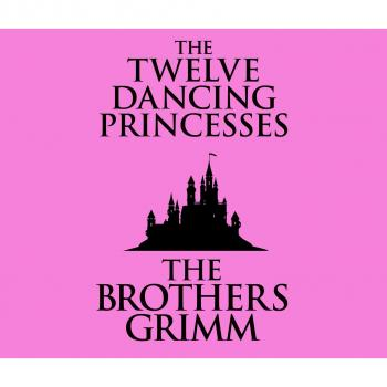 Скачать The Twelve Dancing Princesses (Unabridged) - the Brothers Grimm