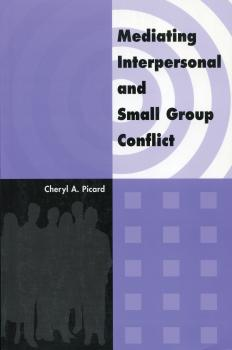 Скачать Mediating Interpersonal and Small Group Conflict - Cheryl A. Picard