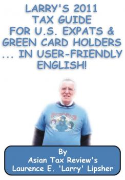 Скачать Larry's 2011 Tax Guide for U.S. Expats & Green Card Holders....in User-Friendly English! - Laurence E. 'Larry'