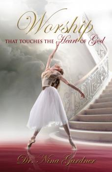 Скачать Worship That Touches the Heart of God - Nina Gardner