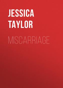 Скачать miscarriage - Jessica Taylor