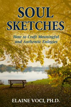 Скачать Soul Sketches: How to Craft Meaningful and Authentic Eulogies - Elaine Voci Ph.D.