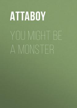 Скачать You Might be a Monster - Attaboy