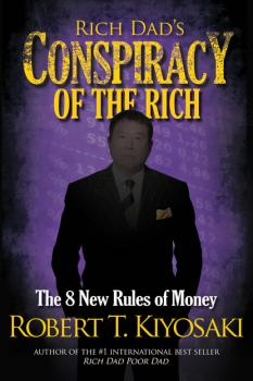 Скачать Rich Dad's Conspiracy of the Rich - Роберт Кийосаки