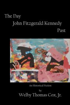 Скачать The Day John Fitzgerald Kennedy Past - Welby Thomas Cox, Jr.