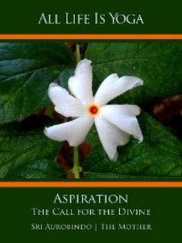 Скачать All Life Is Yoga: Aspiration - Sri Aurobindo