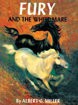 Скачать Fury and the White Mare - Albert G. Miller