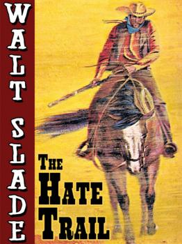 Скачать The Hate Trail: A Walt Slade Western - Bradford Scott