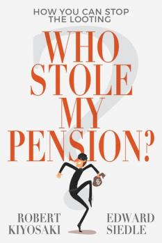 Скачать Who Stole My Pension? - Роберт Кийосаки