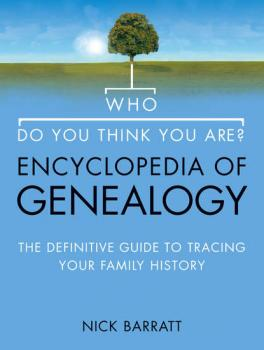 Скачать Who Do You Think You Are? Encyclopedia of Genealogy: The definitive reference guide to tracing your family history - Nick  Barratt