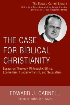 Скачать The Case for Biblical Christianity - Edward J. Carnell