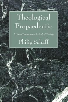 Скачать Theological Propaedeutic - Philip Schaff