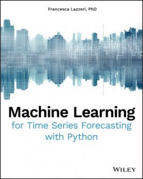 Скачать Machine Learning for Time Series Forecasting with Python - Francesca Lazzeri