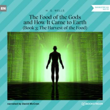 Скачать The Food of the Gods and How It Came to Earth, Book 3: The Harvest of the Food (Unabridged) - H. G. Wells