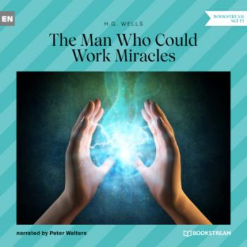 Скачать The Man Who Could Work Miracles (Unabridged) - H. G. Wells