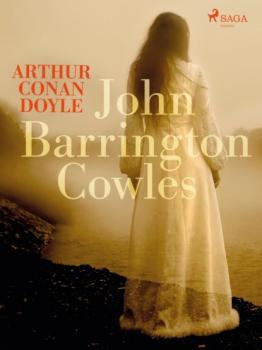 Скачать John Barrington Cowles - Sir Arthur Conan Doyle