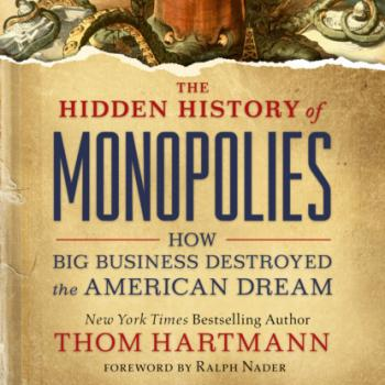 Скачать The Hidden History of Monopolies - How Big Business Destroyed the American Dream (Unabridged) - Thom  Hartmann