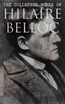 Скачать The Collected Works of Hilaire Belloc - Hilaire  Belloc